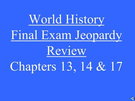 World History Final Exam Jeopardy Review Chapters 13, 14 & 17.