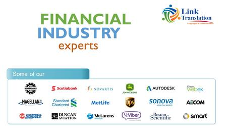 FINANCIAL experts INDUSTRY Some of our clients. Financial translation has become a necessary service, not just within the financial industry but also.