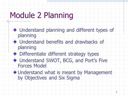1 Module 2 Planning Understand planning and different types of planning Understand benefits and drawbacks of planning Differentiate different strategy.
