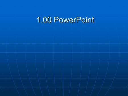 1.00 PowerPoint. Unit 1.01 Questions and Answers.