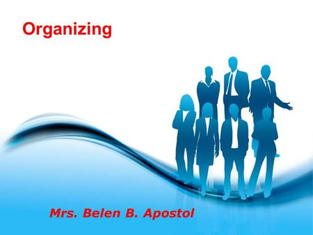 Page 1 Organizing Mrs. Belen B. Apostol. Page 2 Organizing Organizing is the process of structuring an entity's resources and undertakings in order to.