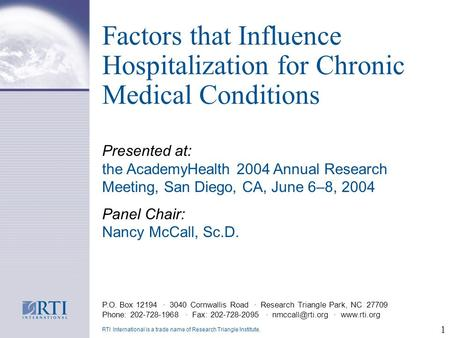 1 Factors that Influence Hospitalization for Chronic Medical Conditions P.O. Box 12194 · 3040 Cornwallis Road · Research Triangle Park, NC 27709 Phone: