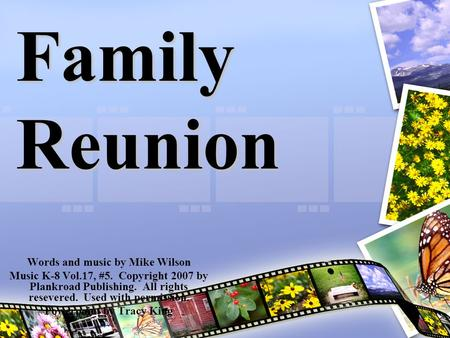 Family Reunion Words and music by Mike Wilson Music K-8 Vol.17, #5. Copyright 2007 by Plankroad Publishing. All rights resevered. Used with permission.
