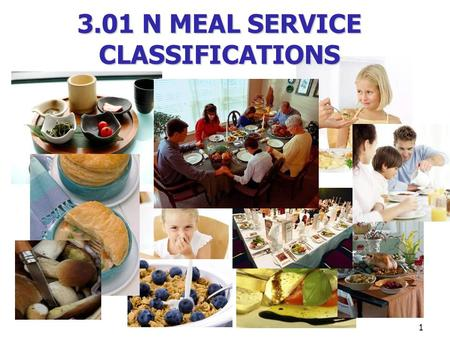 1 3.01 N MEAL SERVICE CLASSIFICATIONS. Meal Service Classifications Meal service: how a meal is served for any given occasion Classifications: Family-style.