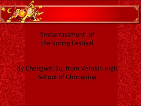 Embarrassment of the Spring Festival By Chengwei Su, from Verakin High School of Chongqing.