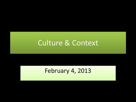 Culture & Context February 4, 2013. How to Read a Culture/Cultural Text.