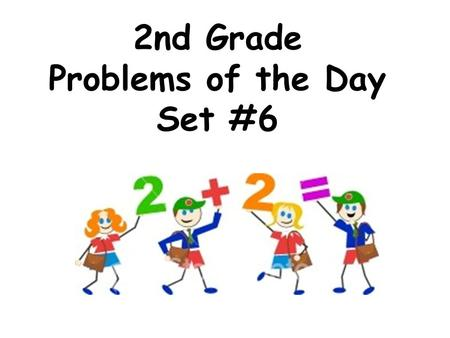 2nd Grade Problems of the Day Set #6. My digits are 8 and 3 and 6. I am between 350 and 400. What number am I? A.368 B.836 C.638 D.683.