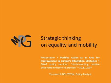 Strategic thinking on equality and mobility Presentation Positive Action as an Area for Improvement in Europe's Integration Strategies ENAR policy seminar: