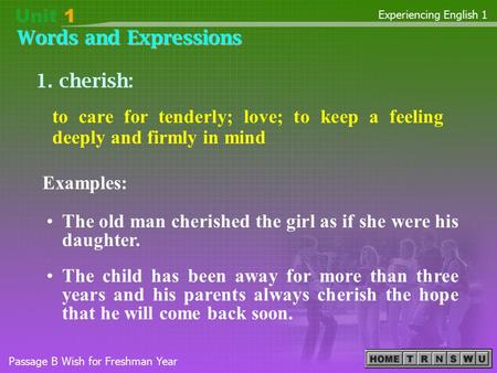 Words and Expressions Experiencing English 1 Passage B Wish for Freshman Year Examples: 1. cherish: The old man cherished the girl as if she were his daughter.