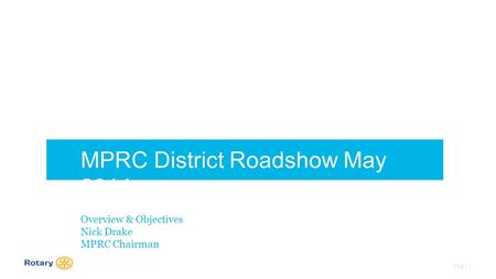 TITLE | 1 MPRC District Roadshow May 2014 Overview & Objectives Nick Drake MPRC Chairman.