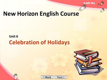 < Back Next > Unit 6 Unit 6 Celebration of Holidays New Horizon English Course.
