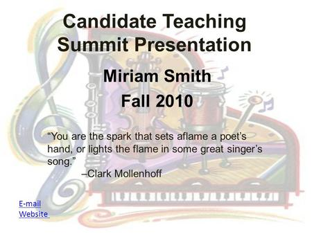 "Candidate Teaching Summit Presentation Miriam Smith Fall 2010 E-mail Website ""You are the spark that sets aflame a poet's hand, or lights the flame in."
