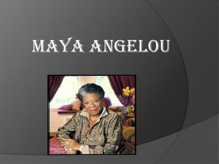 Maya angelou. background  Born April 4 1928  Real name marguerite Annie Johnson  st. Louis Missouri  Parents divorced at 3  Moved to Arkansas with.