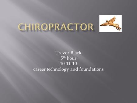 Trevor Black 5 th hour 10-11-10 career technology and foundations.
