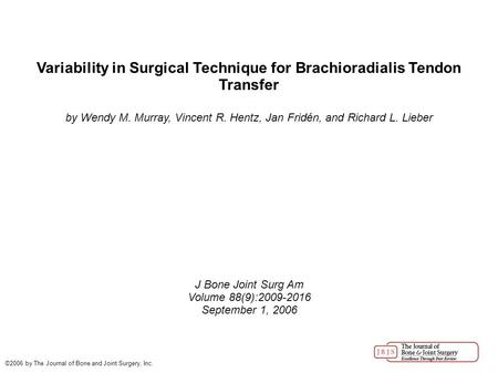 Variability in Surgical Technique for Brachioradialis Tendon Transfer by Wendy M. Murray, Vincent R. Hentz, Jan Fridén, and Richard L. Lieber J Bone Joint.
