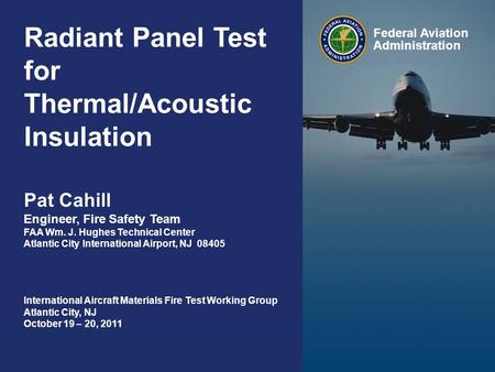 Federal Aviation Administration Radiant Panel Test for Thermal/Acoustic Insulation 0 Federal Aviation Administration International Aircraft Materials Fire.