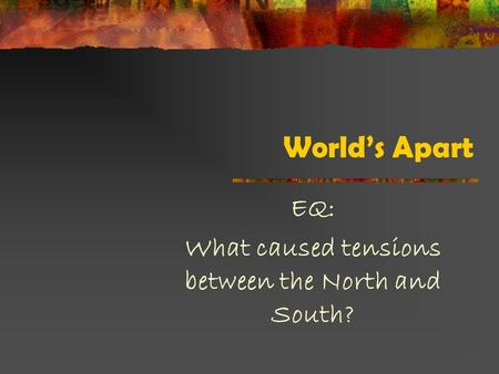 World's Apart EQ: What caused tensions between the North and South?
