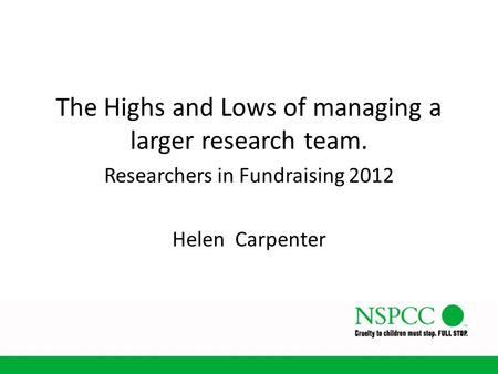 The Highs and Lows of managing a larger research team. Researchers in Fundraising 2012 Helen Carpenter.