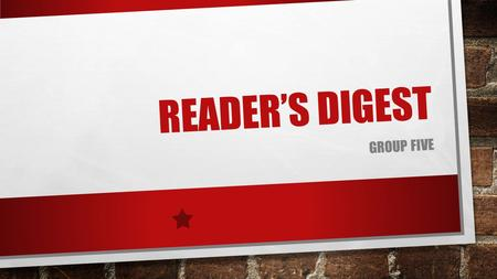 "READER'S DIGEST GROUP FIVE. KEY TERM Mission ""we are a global multi-brand and marketing company that educates, entertains and connects audiences around."