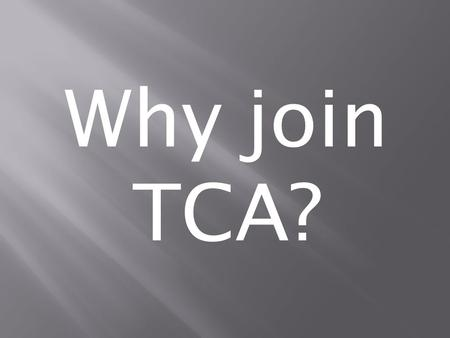 Why join TCA?. 93 Official Chefs Associations Over 10 million Professional Chefs world wide.