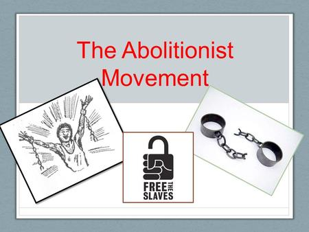 The Abolitionist Movement. K-W-L Abolition of Slavery ---------- ---------- K W L.