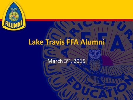 Lake Travis FFA Alumni March 3 rd, 2015. Agenda Teacher's Update Minutes and Financials Fundraising Update Senior Scholarship Update Officer Election.