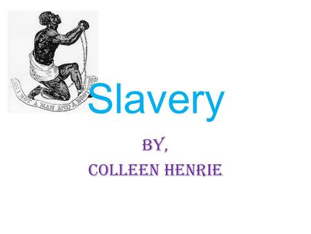 Slavery By, Colleen Henrie. How were slaves treated in their everyday lives? Slaves were very mistreated, they were thought of as property and nothing.