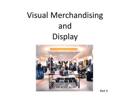 Visual Merchandising and Display Part 3. Display Areas Storefront Store layout Store interior Interior Displays.