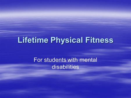 Lifetime Physical Fitness For students with mental disabilities.