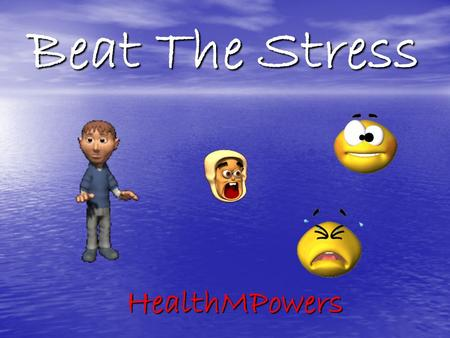 Beat The Stress HealthMPowers Today's Health-Enhancing Behavior… I will manage stress by using healthy strategies.