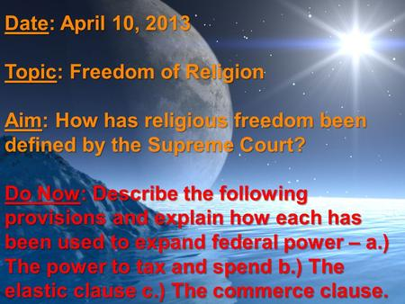 Date: April 10, 2013 Topic: Freedom of Religion Aim: How has religious freedom been defined by the Supreme Court? Do Now: Describe the following provisions.