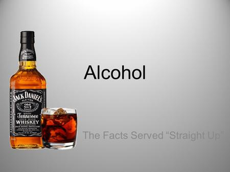"Alcohol The Facts Served ""Straight Up"". Definitions Alcoholism: Physical Dependency that affects person's family, social, or work life Alcohol Abuse:"