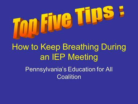 How to Keep Breathing During an IEP Meeting Pennsylvania's Education for All Coalition.