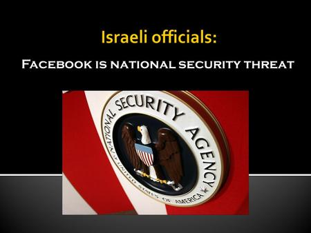 Facebook is national security threat. A new list of rules announced Thursday aims to prevent soldiers and Defense Ministry employees from revealing classified.