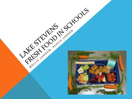 LAKE STEVENS FRESH FOOD IN SCHOOLS MOLLIE LANGUM, ACACIA LARSON.