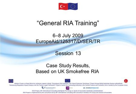 """General RIA Training"" 6–8 July 2009 EuropeAid/125317/D/SER/TR Session 13 Case Study Results, Based on UK Smokefree RIA."