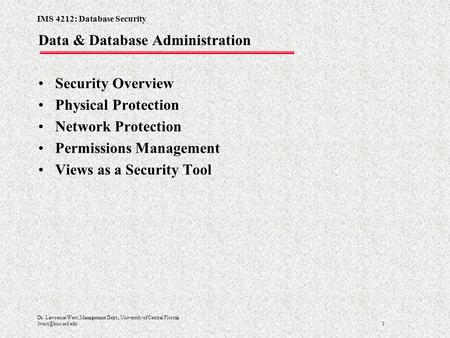 IMS 4212: Database Security 1 Dr. Lawrence West, Management Dept., University of Central Florida Data & Database Administration Security.