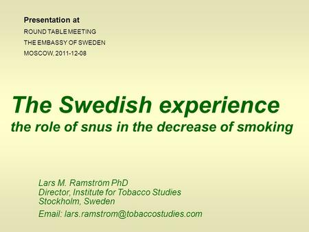 Lars M. Ramström PhD Director, Institute for Tobacco Studies Stockholm, Sweden   The Swedish experience the role.