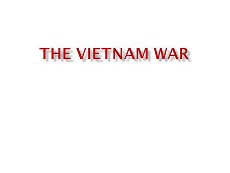 Japan had taken over Vietnam. Following the war the nationalist of Vietnam fought against the French who had been involved with Vietnam since the mid.