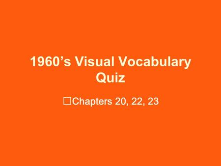 1960's Visual Vocabulary Quiz Chapters 20, 22, 23.
