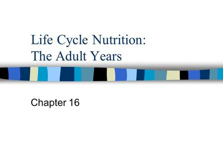 Life Cycle Nutrition: The Adult Years Chapter 16.