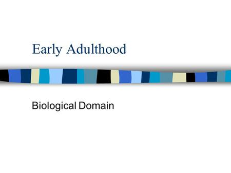 Early Adulthood Biological Domain. Biological Aging n Asynchronous n Different body systems have different patterns of biological aging n Wide range of.