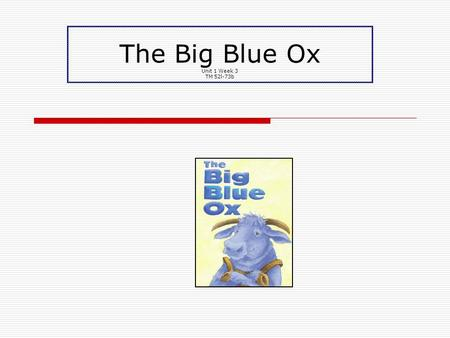 The Big Blue Ox Unit 1 Week 3 TM 52l-73b. Our target skills for today!  short o  character and setting.