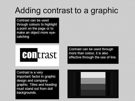 Adding contrast to a graphic Contrast can be used through colours to highlight a point on the page or to make an object more eye- catching Contrast can.