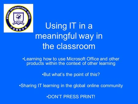 Using IT in a meaningful way in the classroom Learning how to use Microsoft Office and other products within the context of other learning But what's the.