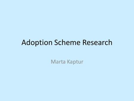 Adoption Scheme Research Marta Kaptur. Adopting an Animal Website - 1 This adoption scheme talks about how children and adults love animals, and how animals.