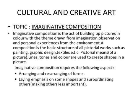 CULTURAL AND CREATIVE ART TOPIC : IMAGINATIVE COMPOSITION Imaginative composition is the act of building up pictures in colour with the theme drawn from.