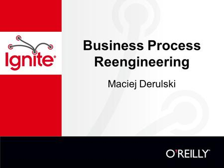 "Business Process Reengineering Maciej Derulski. What is a business process? ""A set of related activities that together achieve a defined business outcome."
