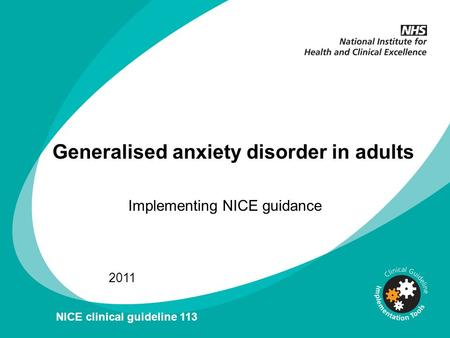 Implementing NICE guidance 2011 NICE clinical guideline 113 Generalised anxiety disorder in adults.