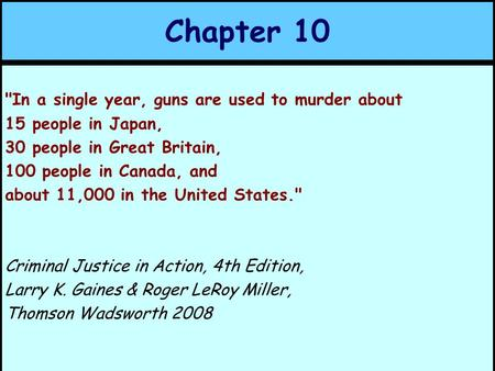 Chapter 10 In a single year, guns are used to murder about 15 people in Japan, 30 people in Great Britain, 100 people in Canada, and about 11,000 in the.